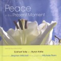 Peace in the Present Moment by Eckhart Tolle, Byron Katie and Michele Penn (photographer)