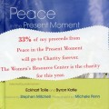 Announcing 33% of my proceeds from my book Peace in the Present Moment with Eckhart Tolle and Byron Katie will go to The Women's Resource Center this year. 2013/2014